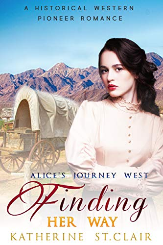 Alice's Journey West   Finding Her Way: A Historical Western Pioneer Romance (Clean Pioneer Western Story Book 2) by [Katherine St. Clair]