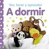 Ver, tocar y aprender. A dormir (Castellano - A PARTIR DE 0 AÑOS - LIBROS CON TEXTURAS -...