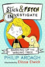 Stick And Fetch Investigate. Barking Up The Wrong Tree (Stick and Fetch Adventures)
