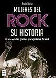 Mujeres del rock, su historia: Crónica de Las Grandes Protagonistas del Rock (Música)