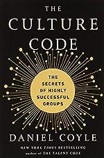 The Culture Code - The Secrets of Highly Successful Groups de Daniel Coyle