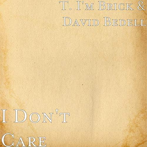 T. I'm Brick & David Bedell