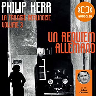 Un requiem allemand     La trilogie berlinoise 3              De :                                                                                                                                 Philip Kerr                               Lu par :                                                                                                                                 Julien Chatelet                      Durée : 9 h et 52 min     31 notations     Global 4,3