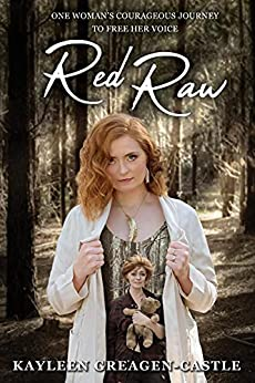 Red Raw: One Woman's Courageous Journey to Free her Voice by [Kayleen Greagen-Castle, Karen Collyer, Kelly Barker]