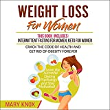 Weight Loss for Women: This Book Includes: Intermittent Fasting for Women, Keto for Women - Crack the Code of Health and Get Rid of Obesity Forever.... Dieting Psychology and Stay Motivated!
