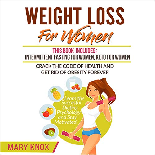Weight Loss for Women: This Book Includes: Intermittent Fasting for Women, Keto for Women - Crack the Code of Health and Get Rid of Obesity Forever.... Dieting Psychology and Stay Motivated! cover art
