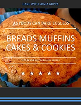 ANYBODY CAN BAKE EGGLESS: BREADS MUFFINS CAKES & COOKIES (EGGLESS BAKING Book 1) by [SONIA GUPTA]