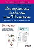 Les expériences de sciences avec Montessori: 40 fiches pour éveiller l'esprit scientifique (Les coffrets Montessori)