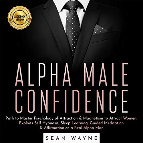 Alpha Male Confidence Audiobook By Sean Wayne cover art