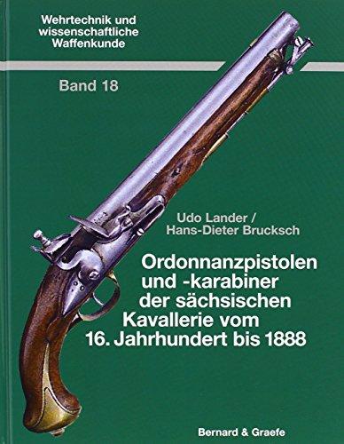 Ordonnanzpistolen und -karabiner der sächsischen Kavallerie vom 16. Jahrhundert bis 1888 (Wehrtechnik und wissenschaftliche Waffenkunde)