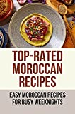 Top-Rated Moroccan Recipes: Easy Moroccan Recipes For Busy Weeknights: Moroccan Recipes Cookbook (English Edition)