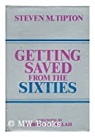 Getting Saved from the Sixties: The Transformation of Moral Meaning in American Culture