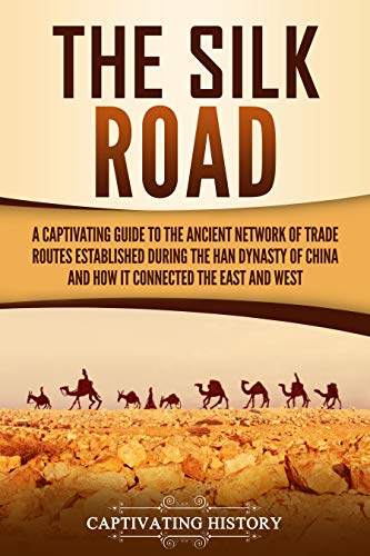 The Silk Road: A Captivating Guide to the Ancient Network of Trade ...