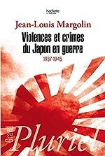 Violences et crimes du Japon en guerre: 1937-1945 de Jean-Louis Margolin