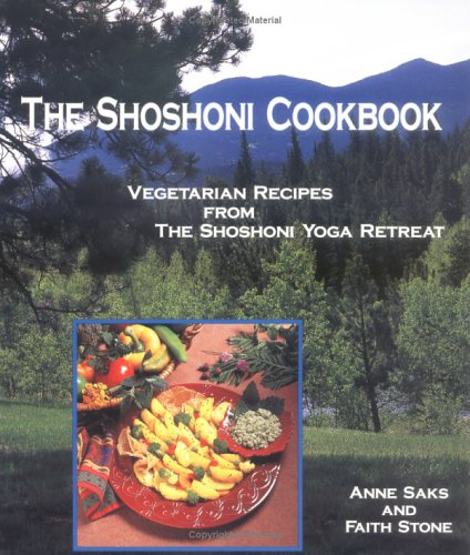 The Shoshoni Cookbook: Vegetarian Recipes from the Shoshoni Yoga Retreat