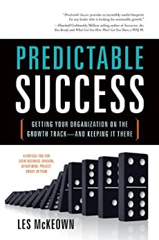 Predictable Success:  Getting Your Organization on the Growth Track-And Keeping It There by [Les McKeown]