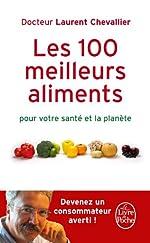 Les 100 meilleurs aliments pour votre santé et la planète de Dr Laurent Chevallier