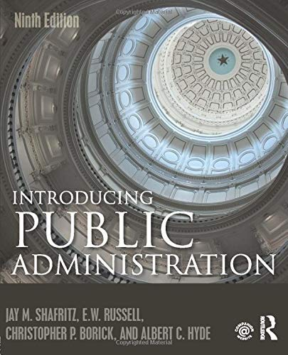 Compare Textbook Prices for Introducing Public Administration 9 Edition ISBN 9781138666344 by Shafritz, Jay M.,Russell, E. W.,Borick, Christopher P.,Hyde, Albert C.