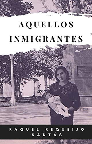 Aquellos Inmigrantes de Raquel Requeijo Santás