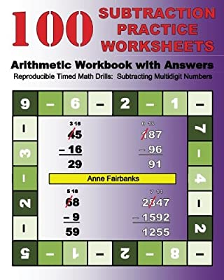 100 Subtraction Practice Worksheets Arithmetic Workbook with Answers: Reproducible Timed Math Drills: Subtracting Multidigit Numbers from CreateSpace Independent Publishing Platform