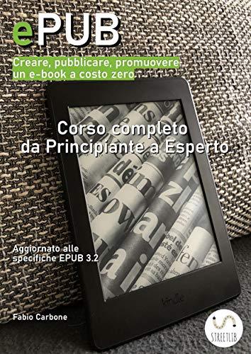 Guida ePUB. Creare, pubblicare, promuovere un e-book a costo zero: Corso completo da Principiante a Esperto (Italian Edition)