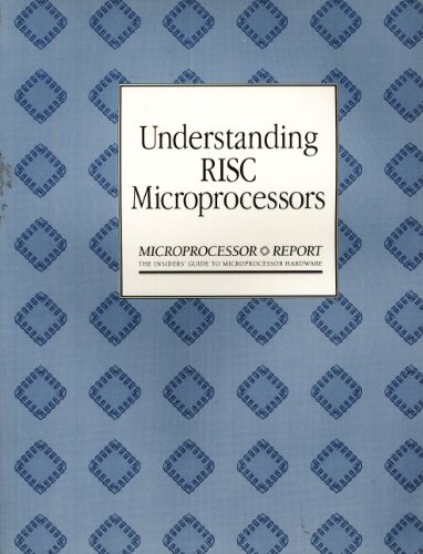 Compare Textbook Prices for Understanding Risc Microprocessors: 151 Articles Originally Published in Microprocessor Report Between March 1988 and April 1993  ISBN 9781562761592 by MICROPROCESSORS REPORT
