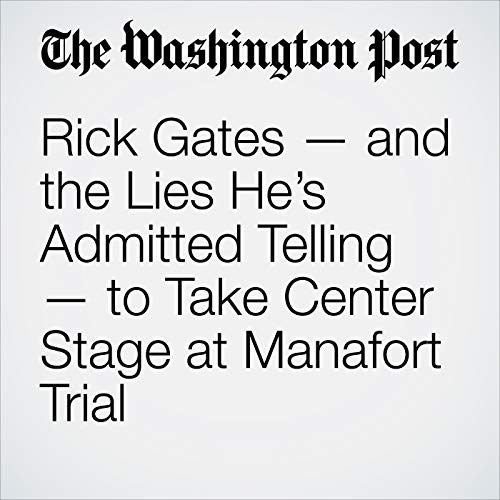 Rick Gates — and the Lies He's Admitted Telling — to Take Center Stage at Manafort Trial copertina