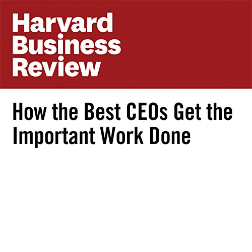 How the Best CEOs Get the Important Work Done cover art
