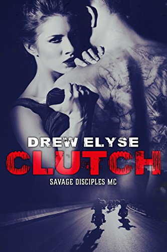 Clutch (Savage Disciples MC Book 1)