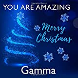 You Are Amazing Gamma - Merry Christmas: Perfect Christmas Gift for Grandma - I Love You Because - Fill In The Blank Book Gift - Why You Are The Best ... Journal - 20 Reasons I Love You Write In List