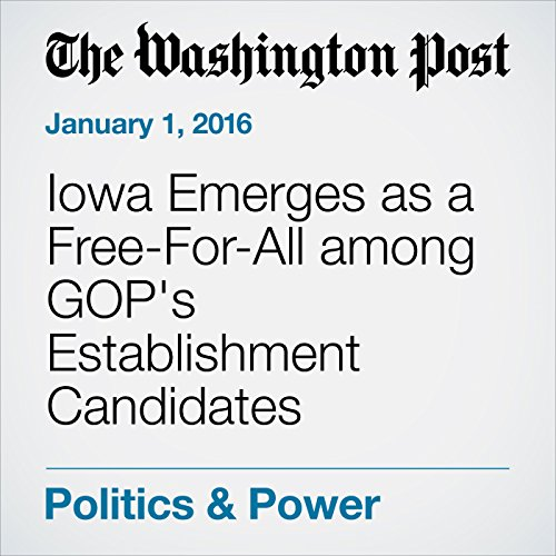 Iowa Emerges as a Free-For-All among GOP's Establishment Candidates audiobook cover art