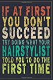 If at First You Don't Succeed Try Doing What Your Hairstylist Told You to Do the First Time: Funny Vintage Hairstylist Gift Journal