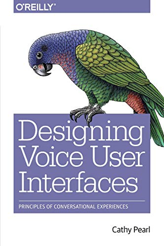 Compare Textbook Prices for Designing Voice User Interfaces: Principles of Conversational Experiences 1 Edition ISBN 9781491955413 by Pearl, Cathy