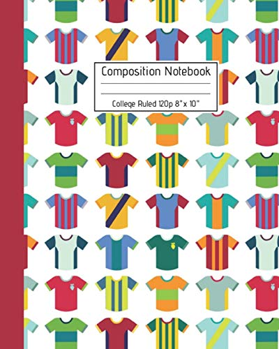 Composition Notebook College Ruled 120p 8 X 10 Soccer Team Uniforms Cover Journal Paper For Boys Girls Kids Adults Cool Workbook Gift For Back