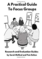 A Practical Guide to Focus Groups: Research and Evaluation Guides