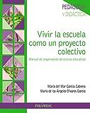Vivir la escuela como un proyecto colectivo: Manual de organización de centros educativos (Psicología)