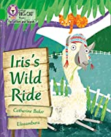 Iris's Wild Ride: Band 05/Green (Collins Big Cat Phonics for Letters and Sounds)