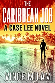 The Caribbean Job: (A Case Lee Novel Book 3) by [Vince Milam]