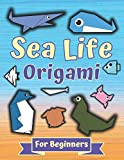 Sea Life Origami For Beginners: Origami Book Include Amazing Projects About Fish and Other Sea Creatures, Perfect for Beginners With Step- By-Step ... and Adults. Great Way To Boost Imagination.