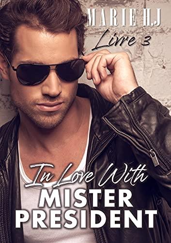In Love With Mister Président - Livre 3 : Ici ou ailleurs de Marie HJ 51WBPQeghXL