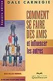 COMMENT SE FAIRE DES AMIS ET INFLUENCER LES AUTRES - LES EDITIONS QUEBECOR - 01/01/1999