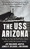 The USS Arizona: The Ship, the Men, the Pearl Harbor Attack, and the Symbol That Aroused America