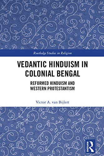 Vedantic Hinduism in Colonial Bengal: Reformed Hinduism and Western Protestantism (Routledge Studies in Religion) (English Edition)