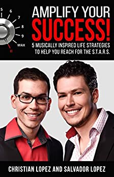 Amplify Your Success!: 5 Musically Inspired Life Strategies to Help You Reach for the S.T.A.R.S. by [Salvador Lopez, Christian Lopez]