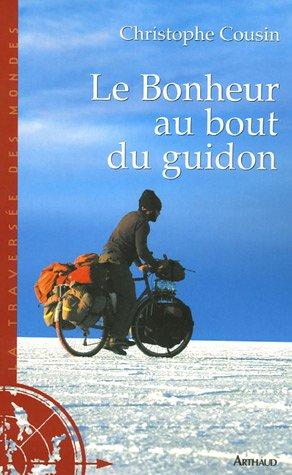 Le Bonheur au bout du guidon : 30000 kms et 833 jours d'aventures autour de la terre