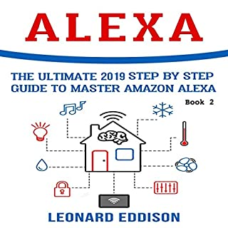 Alexa: The Ultimate 2019 Step by Step Guide to Master Amazon Alexa, Book 2 cover art