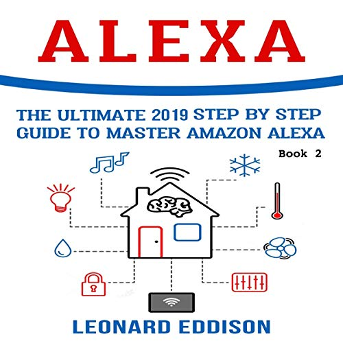 Alexa: The Ultimate 2019 Step by Step Guide to Master Amazon Alexa, Book 2 audiobook cover art