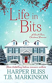 Life in Bits: A Lesbian Christmas Romance by [Harper Bliss, T.B. Markinson]