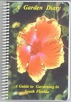 A Garden Diary : A Guide to Gardening in South Florida 0967602203 Book Cover
