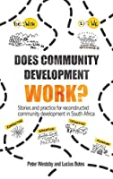 Does Community Development Work?: Stories and Practice for Reconstructed Community Development in South Africa